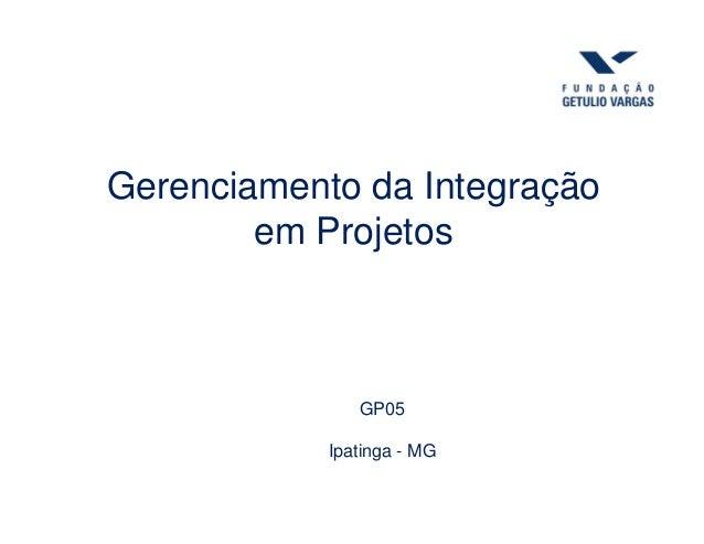 Gerenciamento da Integração em Projetos GP05 Ipatinga - MG