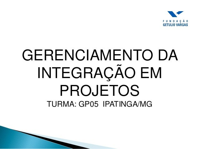 GERENCIAMENTO DA INTEGRAÇÃO EM PROJETOS TURMA: GP05 IPATINGA/MG