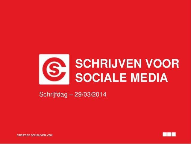 SCHRIJVEN VOOR SOCIALE MEDIA CREATIEF SCHRIJVEN VZW Schrijfdag – 29/03/2014
