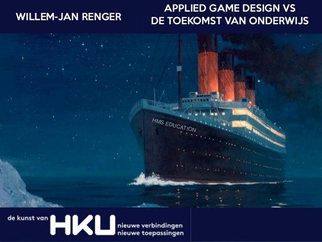 HMS EDUCATION APPLIED GAME DESIGN VS   DE TOEKOMST VAN ONDERWIJSWILLEM-JAN RENGER