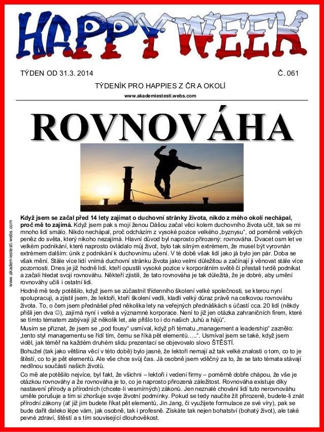 www.akademiestesti.webs.com TÝDEN OD 31.3. 2014 Č. 061 TÝDENÍK PRO HAPPIES Z ČR A OKOLÍ www.akademiestesti.webs.com Když j...