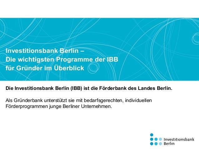 Die Investitionsbank Berlin (IBB) ist die Förderbank des Landes Berlin. Als Gründerbank unterstützt sie mit bedarfsgerecht...