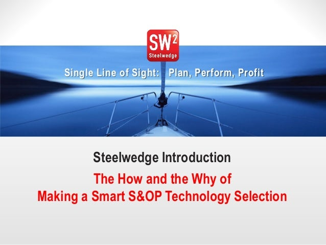 1© 2014 Steelwedge Software, Inc. Confidential. Single Line of Sight: Plan, Perform, Profit Steelwedge Introduction The Ho...