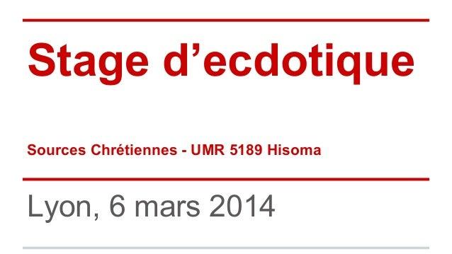 Stage d'ecdotique Sources Chrétiennes - UMR 5189 Hisoma Lyon, 6 mars 2014