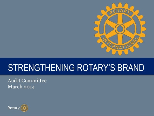 TITLESTRENGTHENING ROTARY'S BRAND Audit Committee March 2014