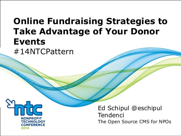 Online Fundraising Strategies to  Take Advantage of Your Donor  Events  #14NTCPattern  Ed Schipul @eschipul  Tendenci  The...