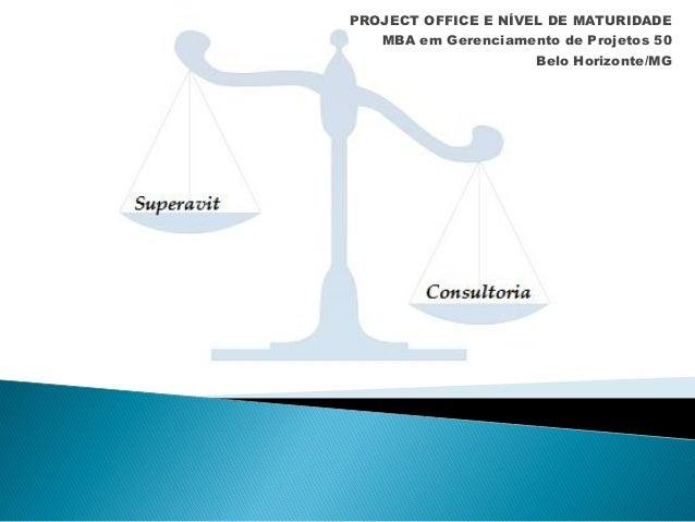 PROJECT OFFICE E NÍVEL DE MATURIDADE MBA em Gerenciamento de Projetos 50 Belo Horizonte/MG