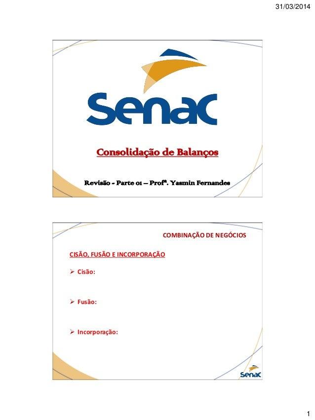 31/03/2014 1 Consolidação de Balanços Revisão - Parte 01 – Profª. Yasmin Fernandes COMBINAÇÃO DE NEGÓCIOS CISÃO, FUSÃO E I...