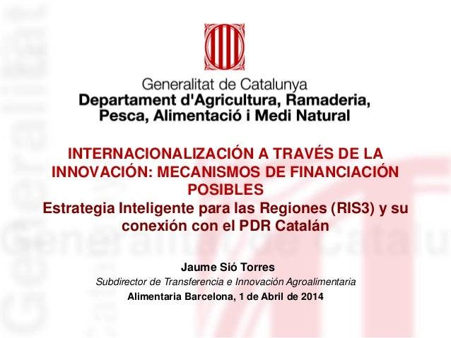 INTERNACIONALIZACIÓN A TRAVÉS DE LA INNOVACIÓN: MECANISMOS DE FINANCIACIÓN POSIBLES Estrategia Inteligente para las Region...