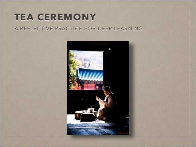TEA CEREMONY A REFLECTIVE PRACTICE FOR DEEP LEARNING