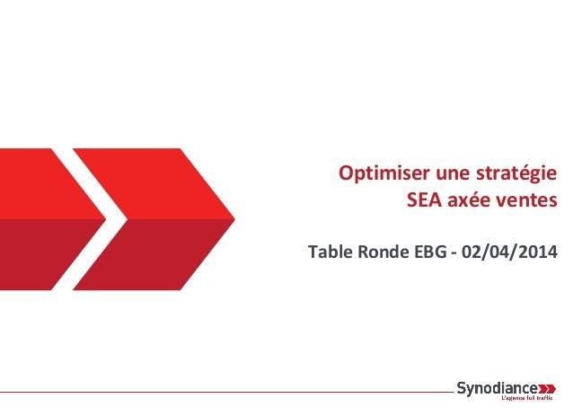 Optimiser une stratégie SEA axée ventes Table Ronde EBG - 02/04/2014
