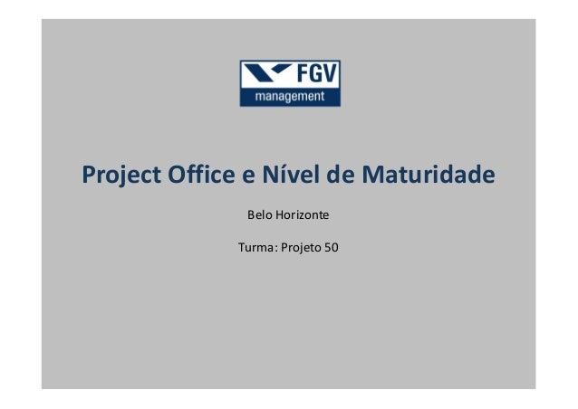 Project Office e Nível de Maturidade Belo Horizonte Turma: Projeto 50