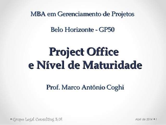 Project OfficeProject Office e Nível de Maturidadee Nível de Maturidade Prof. Marco Antônio CoghiProf. Marco Antônio Coghi...
