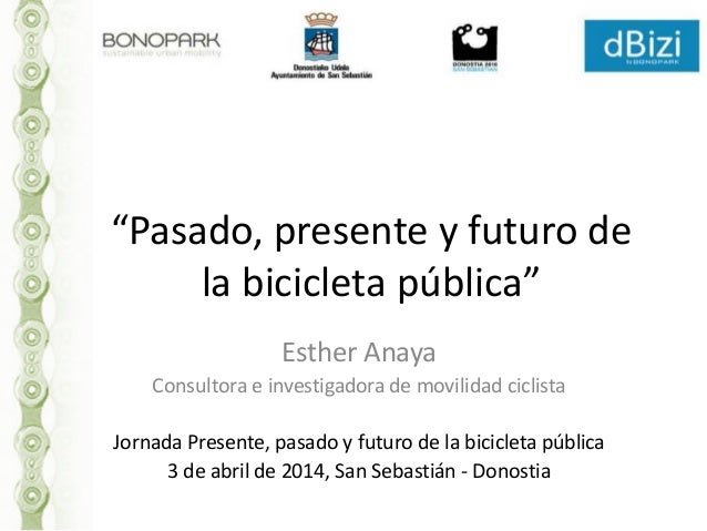 """""""Pasado, presente y futuro de la bicicleta pública"""" Esther Anaya Consultora e investigadora de movilidad ciclista Jornada ..."""