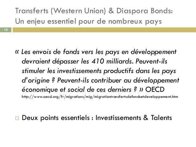 Transferts (Western Union) & Diaspora Bonds: Un enjeu essentiel pour de nombreux pays 10 « Les envois de fonds vers les pa...