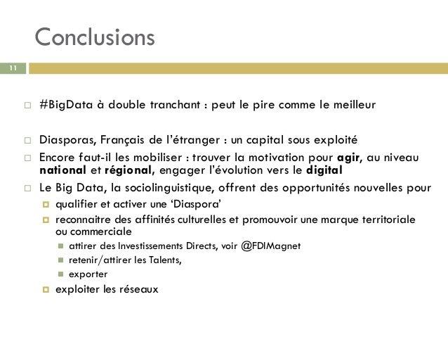 Conclusions 11  #BigData à double tranchant : peut le pire comme le meilleur  Diasporas, Français de l'étranger : un cap...