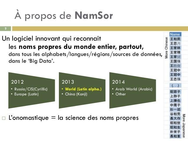 À propos de NamSor 2 Un logiciel innovant qui reconnait les noms propres du monde entier, partout, dans tous les alphabets...