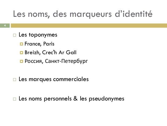 Les noms, des marqueurs d'identité 4  Les toponymes  France, Paris  Breizh, Crec'h Ar Gall  Россия, Санкт-Петербург  ...