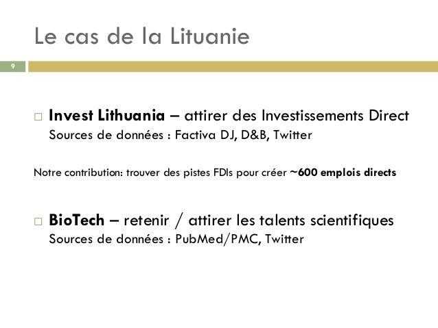Le cas de la Lituanie 9  Invest Lithuania – attirer des Investissements Direct Sources de données : Factiva DJ, D&B, Twit...