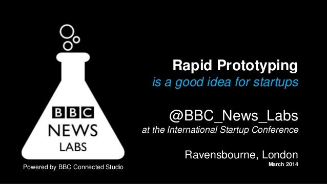 Rapid Prototyping is a good idea for startups @BBC_News_Labs at the International Startup Conference Ravensbourne, London ...