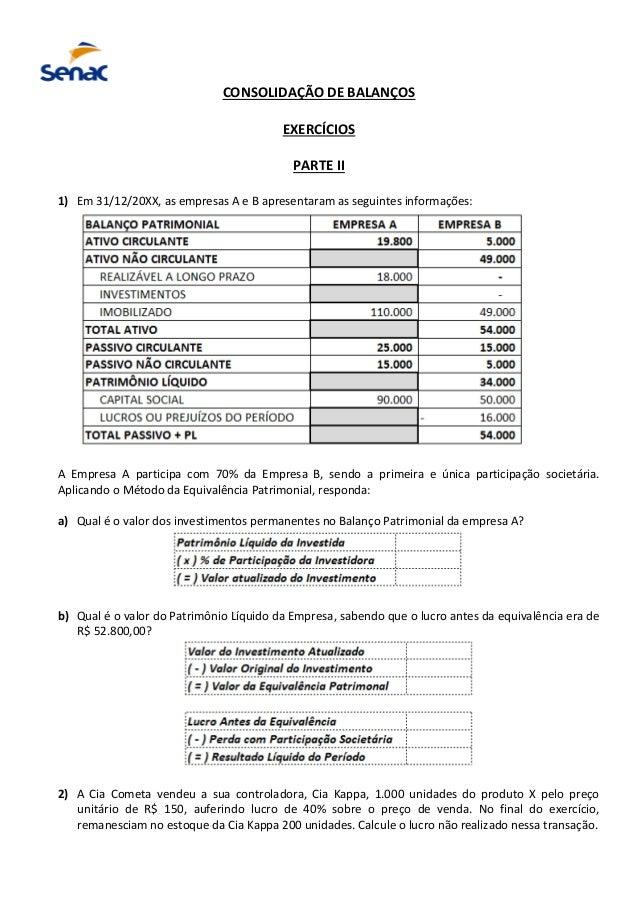 CONSOLIDAÇÃO DE BALANÇOS EXERCÍCIOS PARTE II 1) Em 31/12/20XX, as empresas A e B apresentaram as seguintes informações: A ...