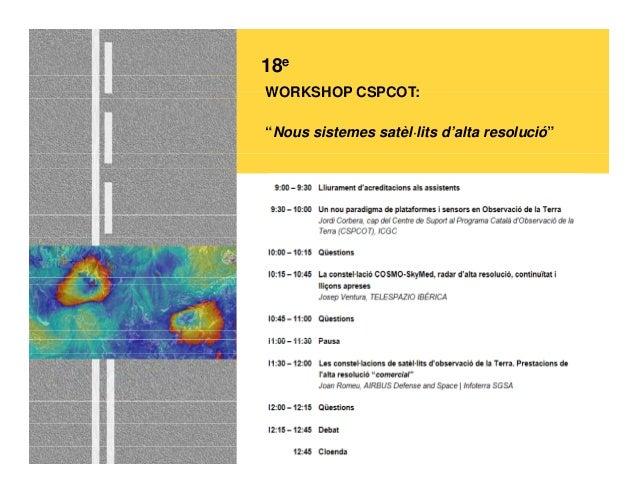 """18e WORKSHOP CSPCOT:WORKSHOP CSPCOT: """"Nous sistemes satèl·lits d'alta resolució"""""""