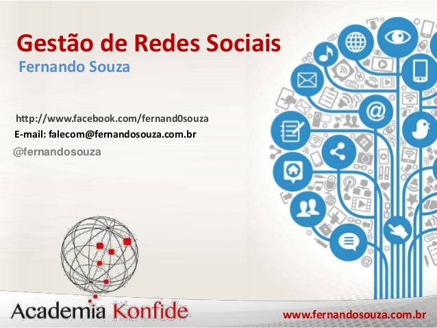 www.fernandosouza.com.brCURSO GESTÃO DE REDES SOCIAIS Gestão de Redes Sociais http://www.facebook.com/fernand0souza E-mail...