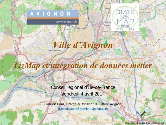 Conseil régional d'Île-de-France Vendredi 4 avril 2014 François Ganz, Chargé de Mission SIG, Mairie Avignon francois.ganz@...