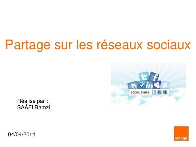 Partage sur les réseaux sociaux Réalisé par : SAÂFI Ramzi 04/04/2014