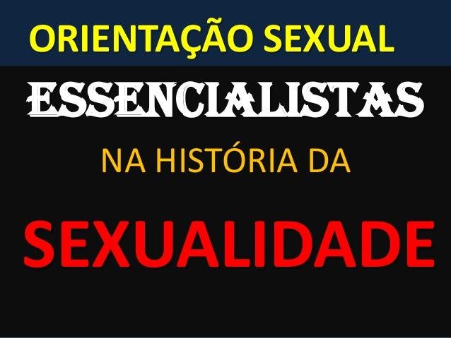 ORIENTAÇÃO SEXUAL ESSENCIALISTAS NA HISTÓRIA DA SEXUALIDADE