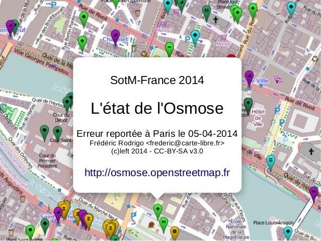 SotM-France 2014 L'état de l'Osmose Erreur reportée à Paris le 05-04-2014 Frédéric Rodrigo <frederic@carte-libre.fr> (c)le...