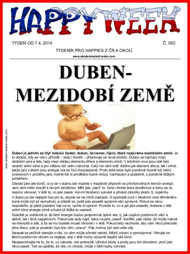 www.akademiestesti.webs.com TÝDEN OD 7.4. 2014 Č. 062 TÝDENÍK PRO HAPPIES Z ČR A OKOLÍ www.akademiestesti.webs.com Duben j...
