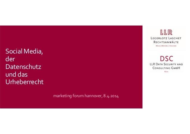 marketing forum hannover, 8.4.2014 Social Media, der Datenschutz und das Urheberrecht