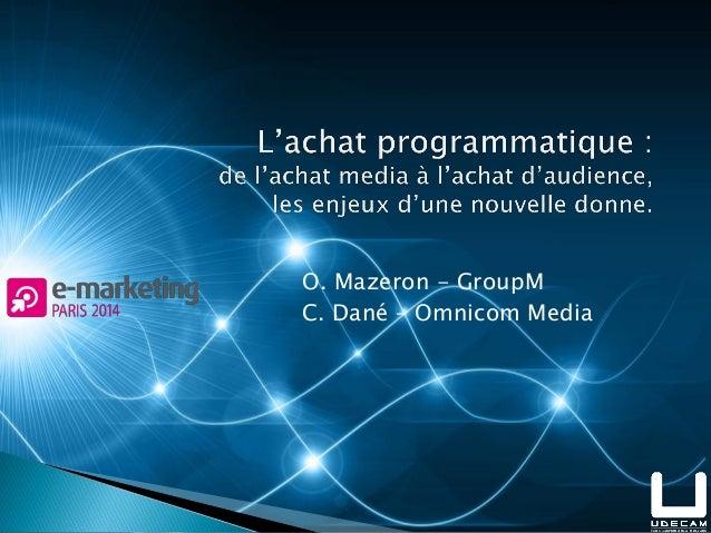 O. Mazeron - GroupM C. Dané – Omnicom Media