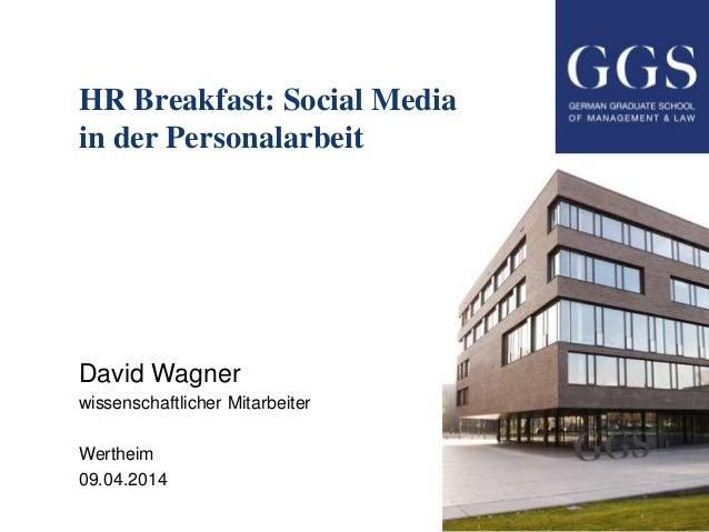 HR Breakfast: Social Media in der Personalarbeit David Wagner wissenschaftlicher Mitarbeiter Wertheim 09.04.2014
