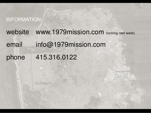 website www.1979mission.com (coming next week) email info@1979mission.com phone 415.316.0122 INFORMATION