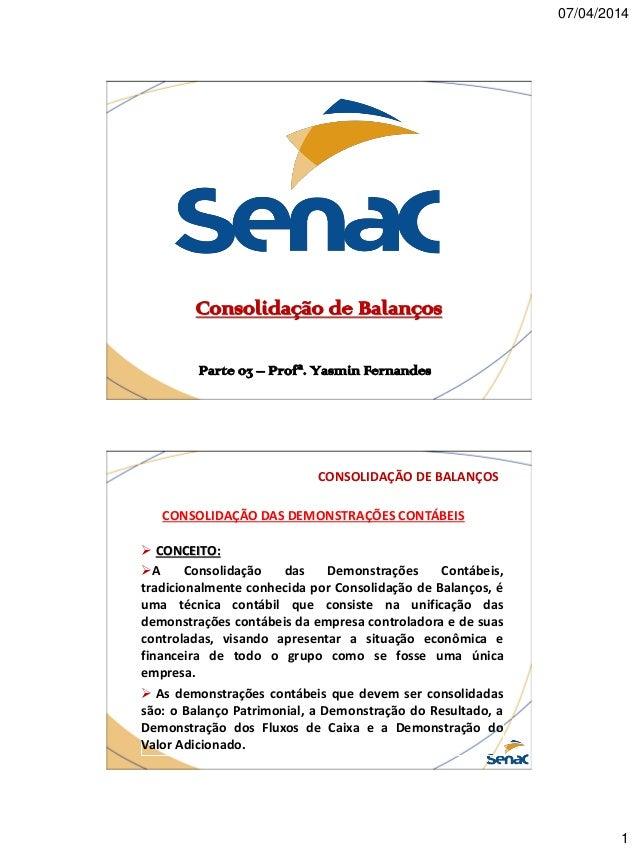 07/04/2014 1 Consolidação de Balanços Parte 03 – Profª. Yasmin Fernandes CONSOLIDAÇÃO DE BALANÇOS CONSOLIDAÇÃO DAS DEMONST...