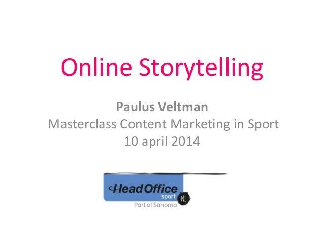 Online Storytelling Paulus Veltman Masterclass Content Marketing in Sport 10 april 2014