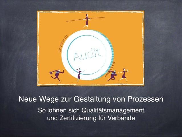 Neue Wege zur Gestaltung von Prozessen! So lohnen sich Qualitätsmanagement  und Zertifizierung für Verbände