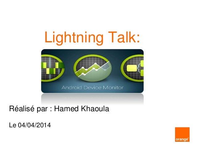 Lightning Talk: Réalisé par : Hamed Khaoula Le 04/04/2014