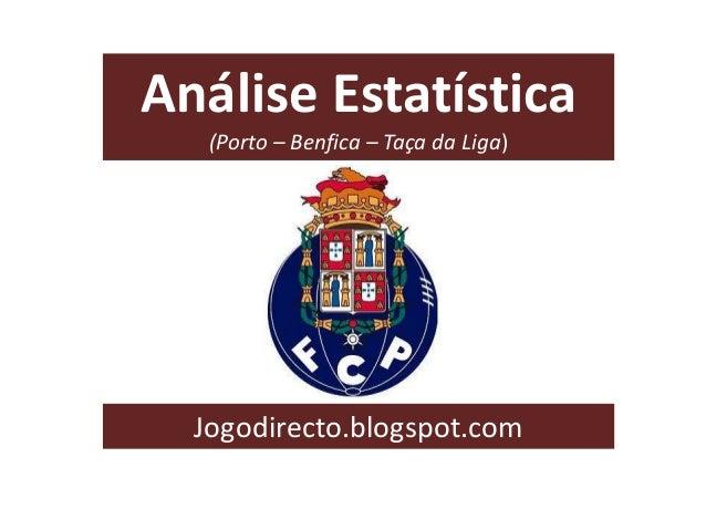 Análise Estatística (Porto – Benfica – Taça da Liga) Jogodirecto.blogspot.com
