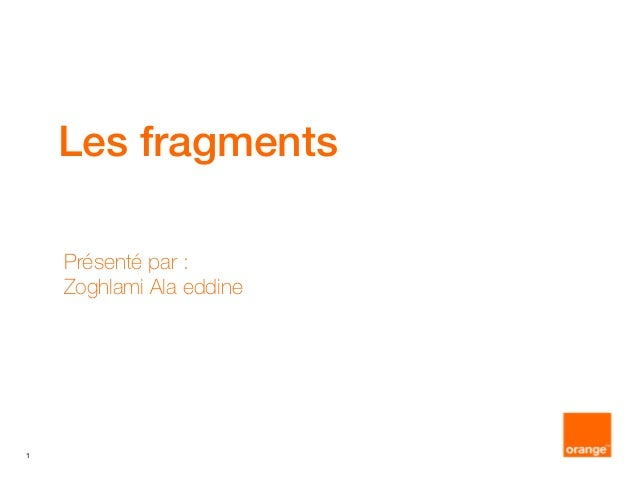 1 Les fragments Présenté par : Zoghlami Ala eddine