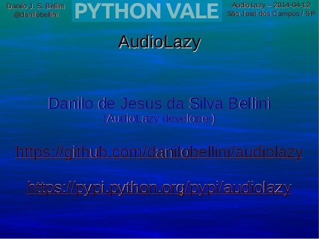 Danilo J. S. BelliniDanilo J. S. Bellini @danilobellini@danilobellini AudioLazy – 2014-04-12AudioLazy – 2014-04-12 São Jos...