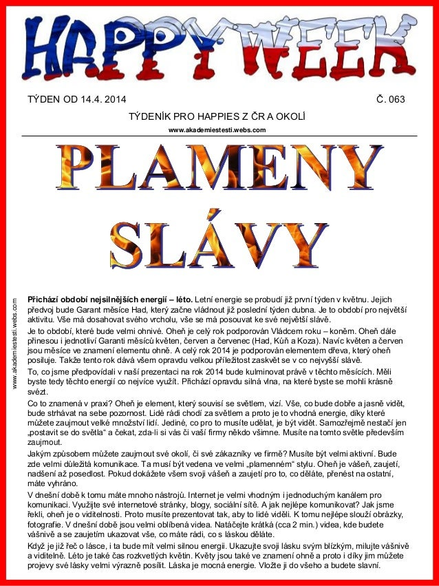 www.akademiestesti.webs.com TÝDEN OD 14.4. 2014 Č. 063 TÝDENÍK PRO HAPPIES Z ČR A OKOLÍ www.akademiestesti.webs.com Přichá...