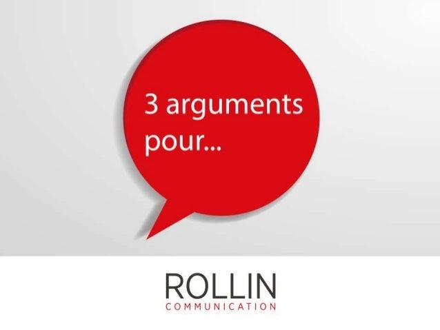 3 arguments pour... ROLLIN Communication