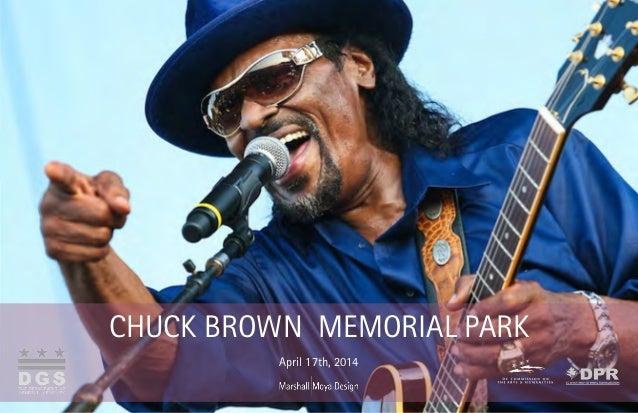 Chuck Brown Memorial Park - 04.17.2014 Page 1 CHUCK BROWN MEMORIAL PARK April 17th, 2014