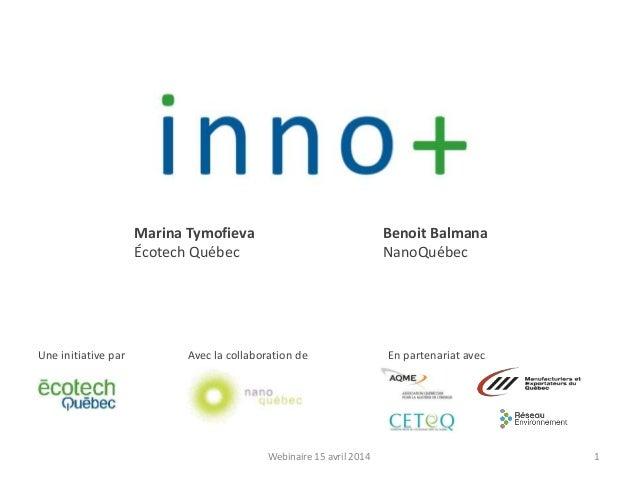 Marina Tymofieva Écotech Québec Benoit Balmana NanoQuébec Une initiative par Avec la collaboration de En partenariat avec ...