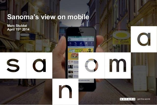 Sanoma's view on mobile Marc Stubbé April 15th 2014