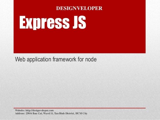 Express JS Web application framework for node Website: http://designveloper.com Address: 250/6 Bau Cat, Ward 11, Tan Binh ...