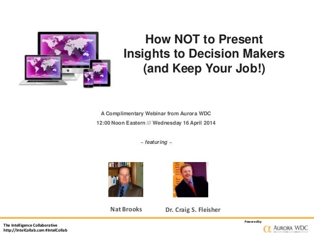 The Intelligence Collaborative http://IntelCollab.com #IntelCollab Poweredby How NOT to Present Insights to Decision Maker...